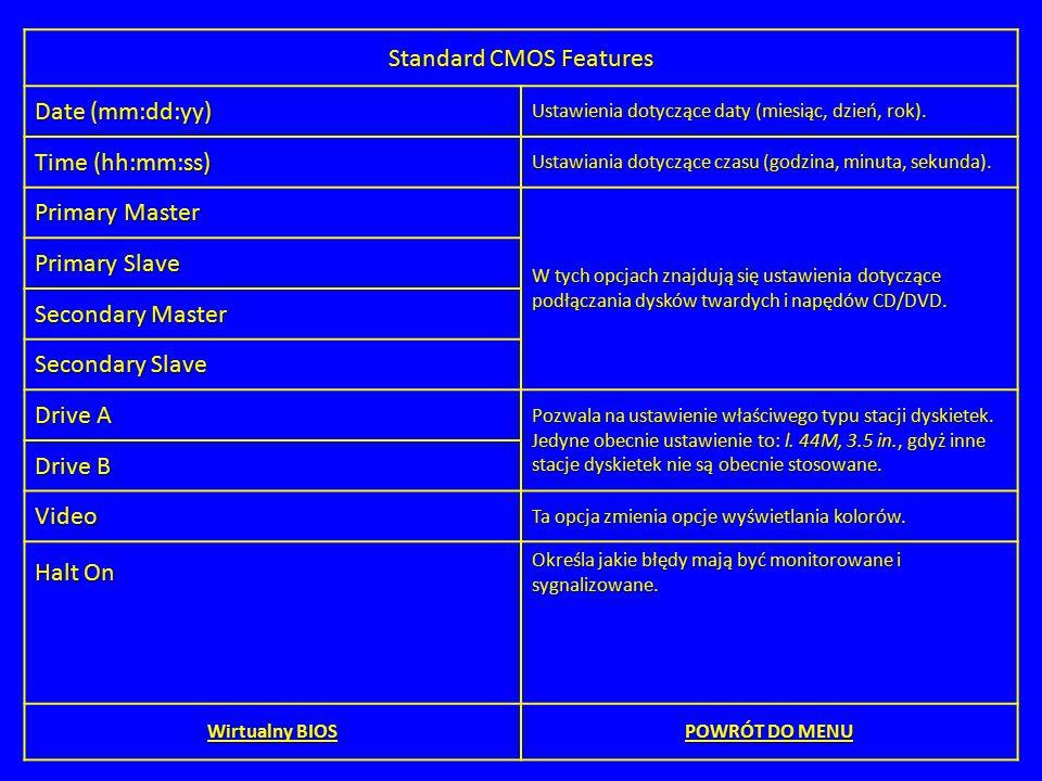 Standard CMOS Features Date (mm:dd:yy) Ustawienia dotyczące daty (miesiąc, dzień, rok). Time (hh:mm:ss) Ustawiania dotyczące czasu (godzina, minuta, s