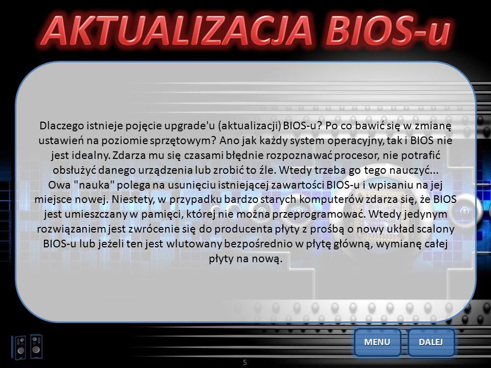 5 Dlaczego istnieje pojęcie upgrade'u (aktualizacji) BIOS-u? Po co bawić się w zmianę ustawień na poziomie sprzętowym? Ano jak każdy system operacyjny
