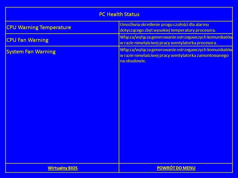 PC Health Status CPU Warning Temperature Umożliwia określenie progu czułości dla alarmu dotyczącego zbyt wysokiej temperatury procesora. CPU Fan Warni