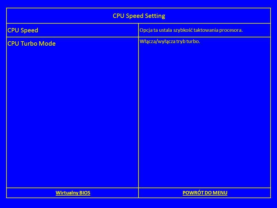 CPU Speed Setting CPU Speed Opcja ta ustala szybkość taktowania procesora. CPU Turbo Mode Włącza/wyłącza tryb turbo. Wirtualny BIOS Wirtualny BIOS POW
