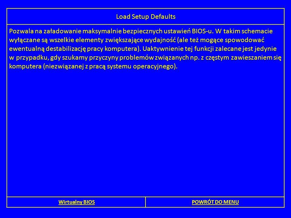 Load Setup Defaults Pozwala na załadowanie maksymalnie bezpiecznych ustawień BIOS-u. W takim schemacie wyłączane są wszelkie elementy zwiększające wyd