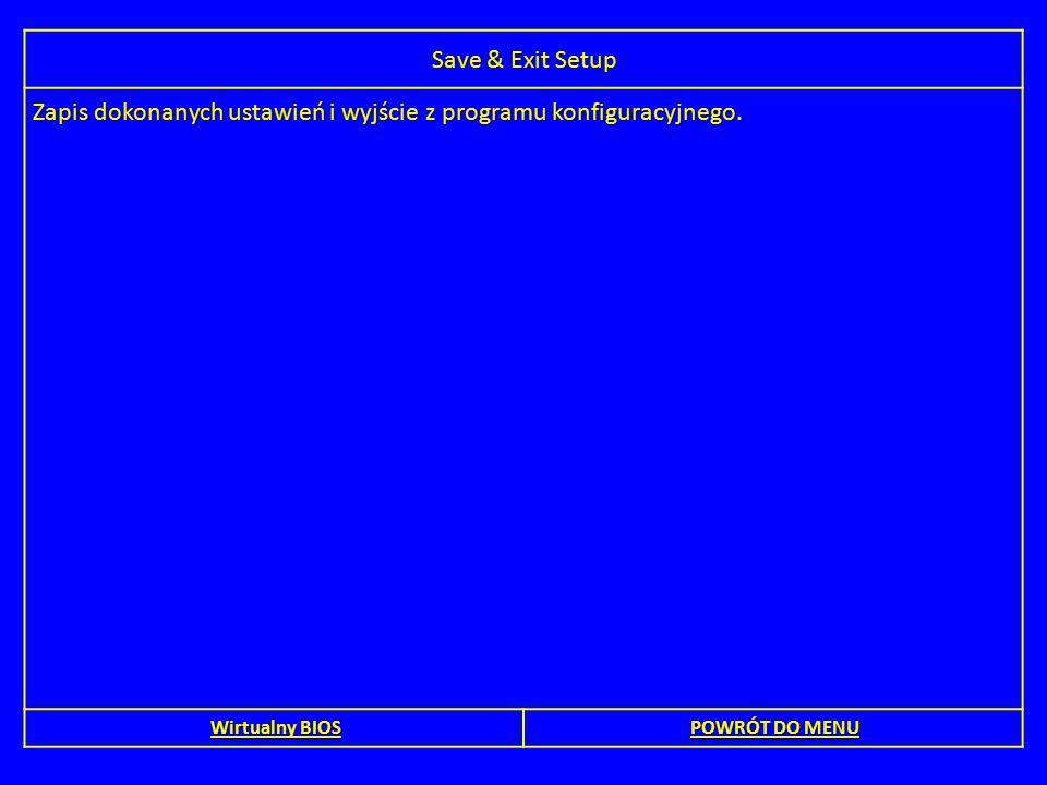 Save & Exit Setup Zapis dokonanych ustawień i wyjście z programu konfiguracyjnego. Wirtualny BIOS Wirtualny BIOS POWRÓT DO MENU POWRÓT DO MENU