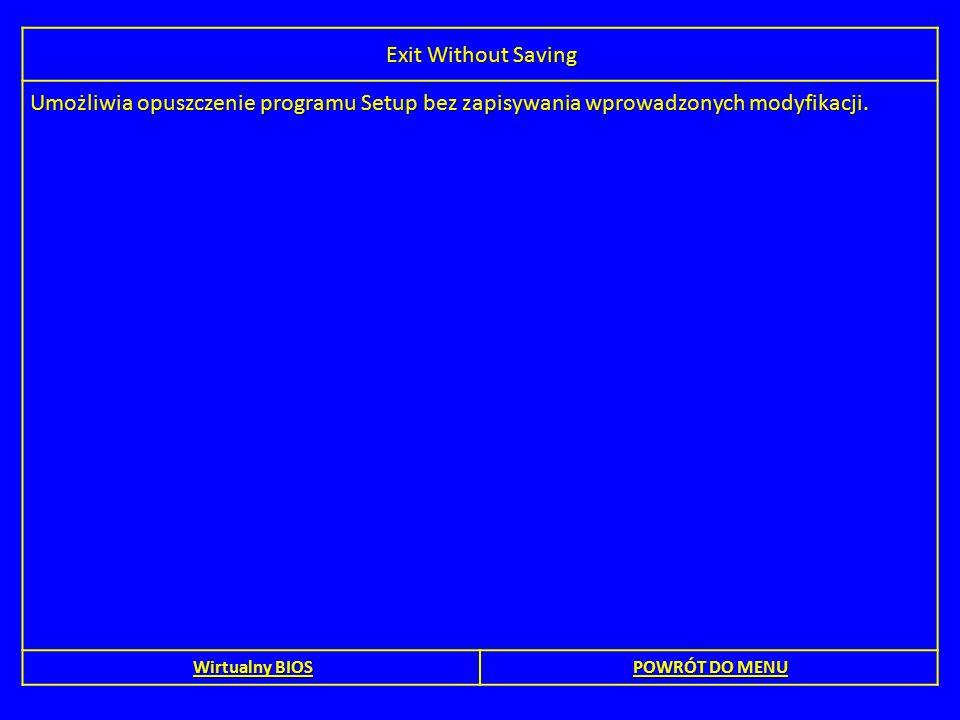 Exit Without Saving Umożliwia opuszczenie programu Setup bez zapisywania wprowadzonych modyfikacji. Wirtualny BIOS Wirtualny BIOS POWRÓT DO MENU POWRÓ