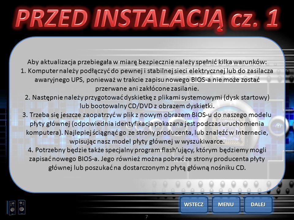 7 Aby aktualizacja przebiegała w miarę bezpiecznie należy spełnić kilka warunków: 1. Komputer należy podłączyć do pewnej i stabilnej sieci elektryczne