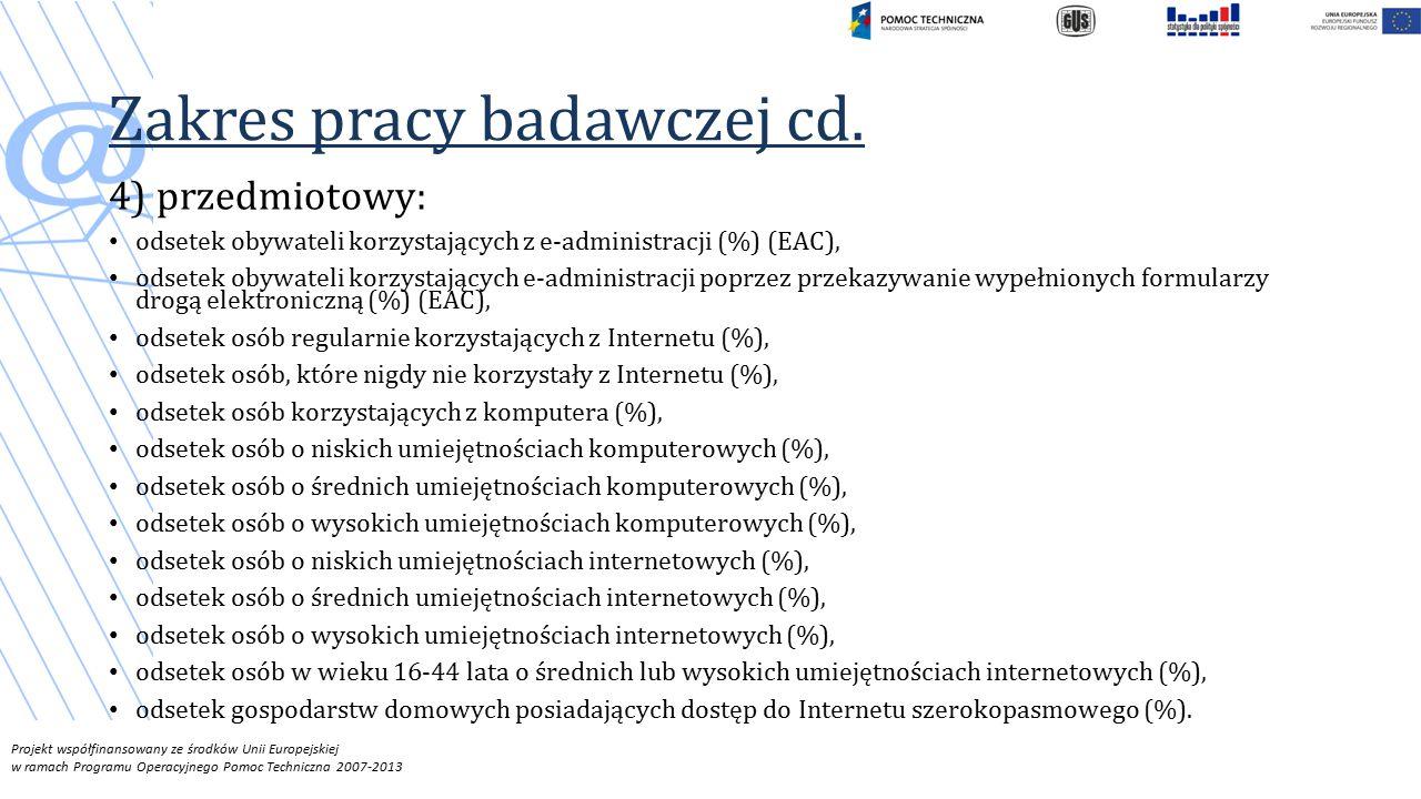 Projekt współfinansowany ze środków Unii Europejskiej w ramach Programu Operacyjnego Pomoc Techniczna 2007-2013 Zakres pracy badawczej cd.