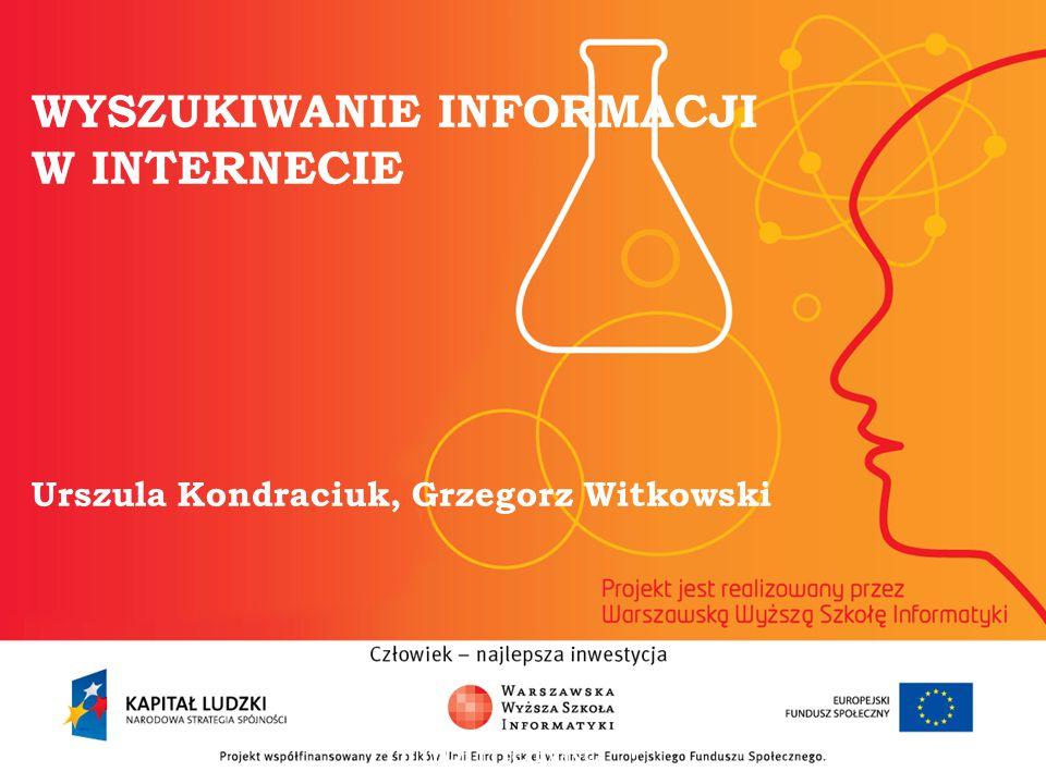 WYSZUKIWANIE INFORMACJI W INTERNECIE Urszula Kondraciuk, Grzegorz Witkowski informatyka + 2