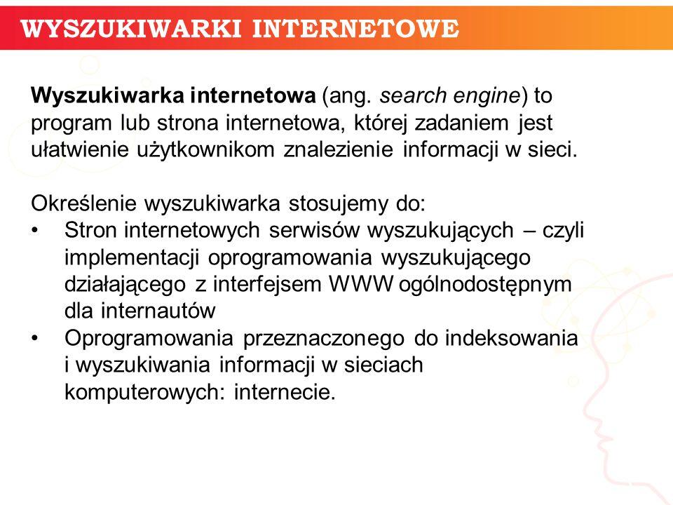 WYSZUKIWARKI INTERNETOWE informatyka + 3 Wyszukiwarka internetowa (ang. search engine) to program lub strona internetowa, której zadaniem jest ułatwie