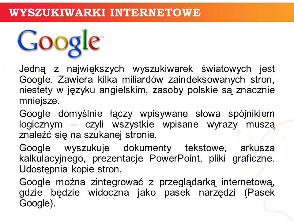 informatyka + 4 Jedną z największych wyszukiwarek światowych jest Google. Zawiera kilka miliardów zaindeksowanych stron, niestety w języku angielskim,