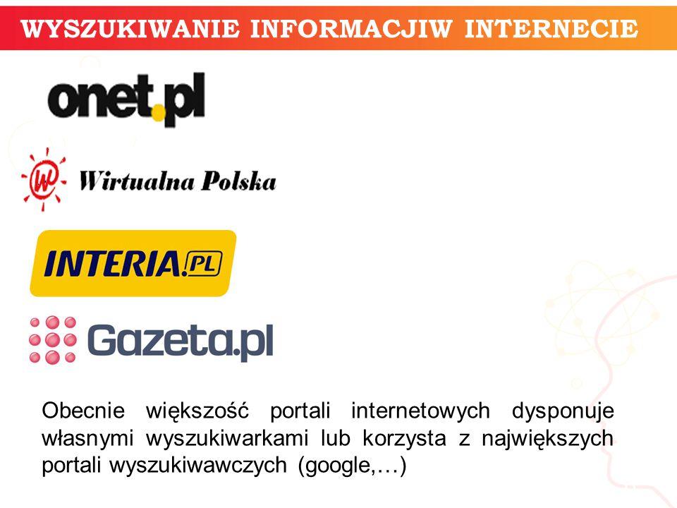 WYSZUKIWANIE INFORMACJIW INTERNECIE informatyka + 6 Obecnie większość portali internetowych dysponuje własnymi wyszukiwarkami lub korzysta z największ