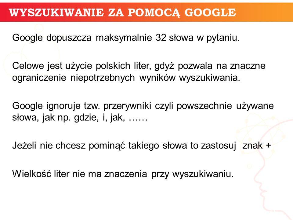 informatyka + 8 Google dopuszcza maksymalnie 32 słowa w pytaniu. Celowe jest użycie polskich liter, gdyż pozwala na znaczne ograniczenie niepotrzebnyc