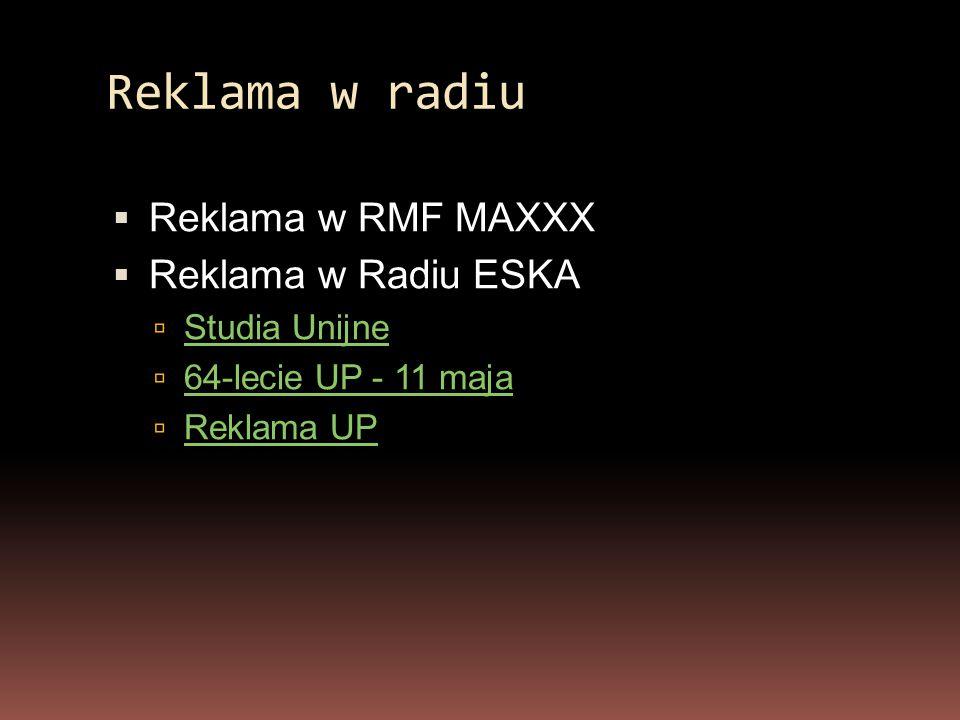 Reklama w radiu  Reklama w RMF MAXXX  Reklama w Radiu ESKA  Studia Unijne Studia Unijne  64-lecie UP - 11 maja 64-lecie UP - 11 maja  Reklama UP Reklama UP
