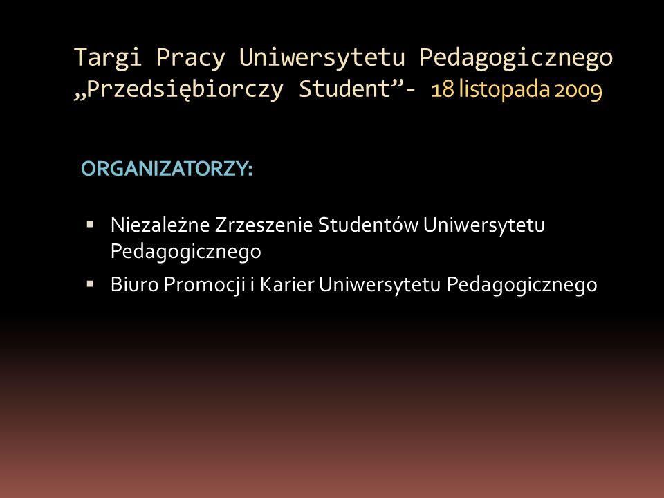 """Targi Pracy Uniwersytetu Pedagogicznego """"Przedsiębiorczy Student - 18 listopada 2009 ORGANIZATORZY:  Niezależne Zrzeszenie Studentów Uniwersytetu Pedagogicznego  Biuro Promocji i Karier Uniwersytetu Pedagogicznego"""