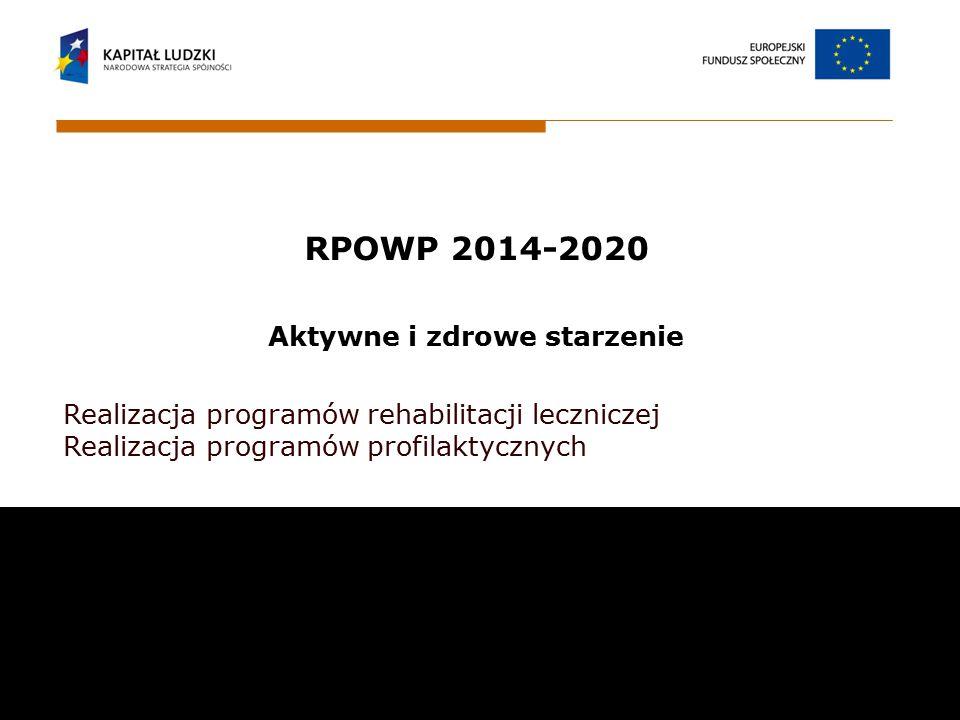 RPOWP 2014-2020 Aktywne i zdrowe starzenie Realizacja programów rehabilitacji leczniczej Realizacja programów profilaktycznych Wojewódzki Urząd Pracy