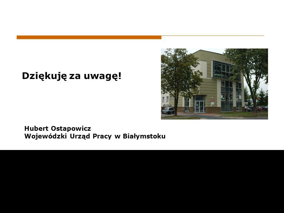 Dziękuję za uwagę! Hubert Ostapowicz Wojewódzki Urząd Pracy w Białymstoku