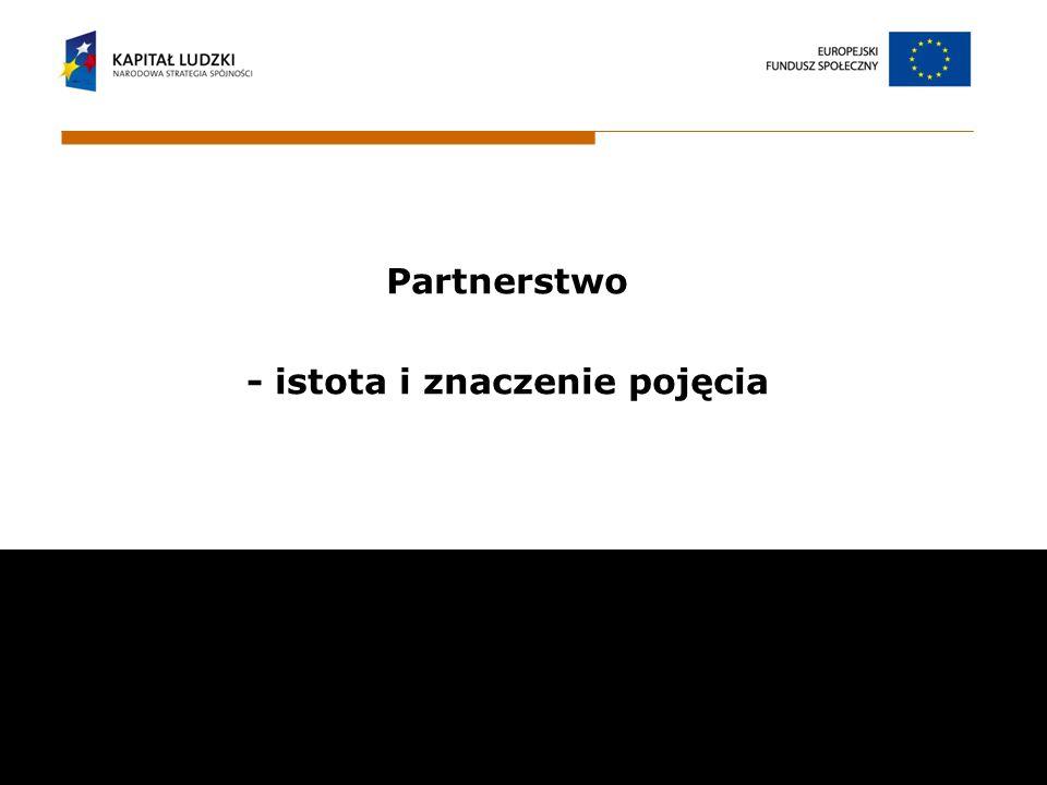 Partnerstwo - istota i znaczenie pojęcia Wojewódzki Urząd Pracy w Białymstoku ul. Pogodna 22 15 -354 Białystok email: sekretariat@wup.wrotapodlasia.pl