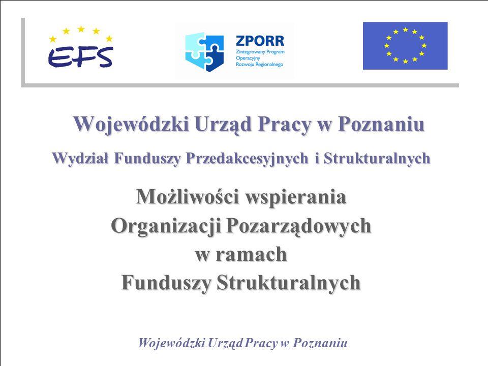Wojewódzki Urząd Pracy w Poznaniu Wydział Funduszy Przedakcesyjnych i Strukturalnych Możliwości wspierania Organizacji Pozarządowych w ramach Funduszy Strukturalnych