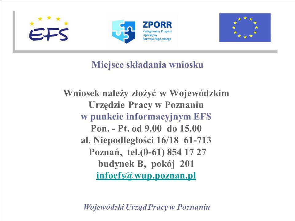 Wojewódzki Urząd Pracy w Poznaniu Miejsce składania wniosku Wniosek należy złożyć w Wojewódzkim Urzędzie Pracy w Poznaniu w punkcie informacyjnym EFS Pon.