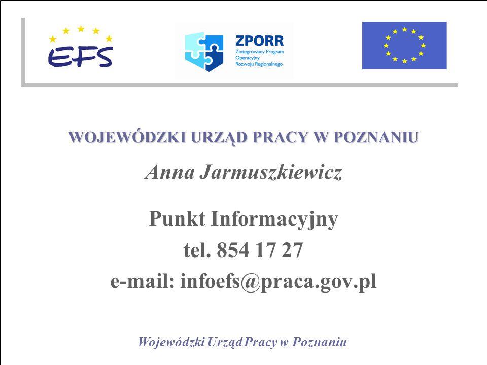 Wojewódzki Urząd Pracy w Poznaniu WOJEWÓDZKI URZĄD PRACY W POZNANIU Anna Jarmuszkiewicz Punkt Informacyjny tel.