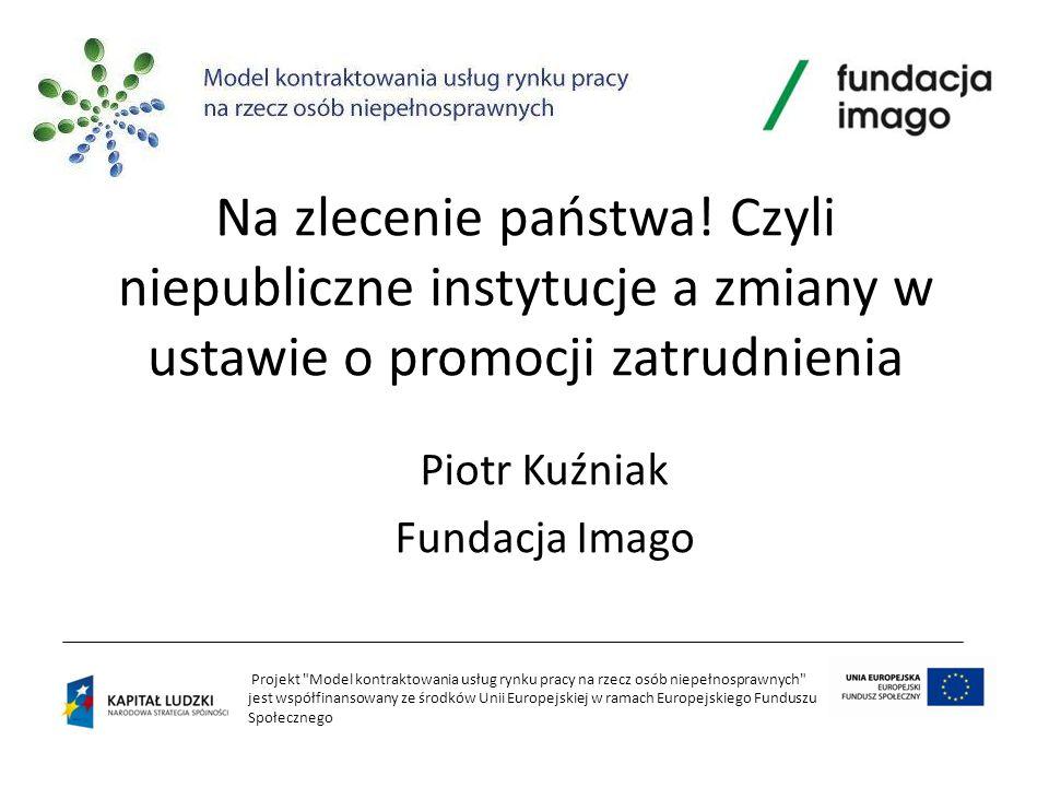 Projekt Model kontraktowania usług rynku pracy na rzecz osób niepełnosprawnych jest współfinansowany ze środków Unii Europejskiej w ramach Europejskiego Funduszu Społecznego PUP WUP OPS NGO AZ IS PES