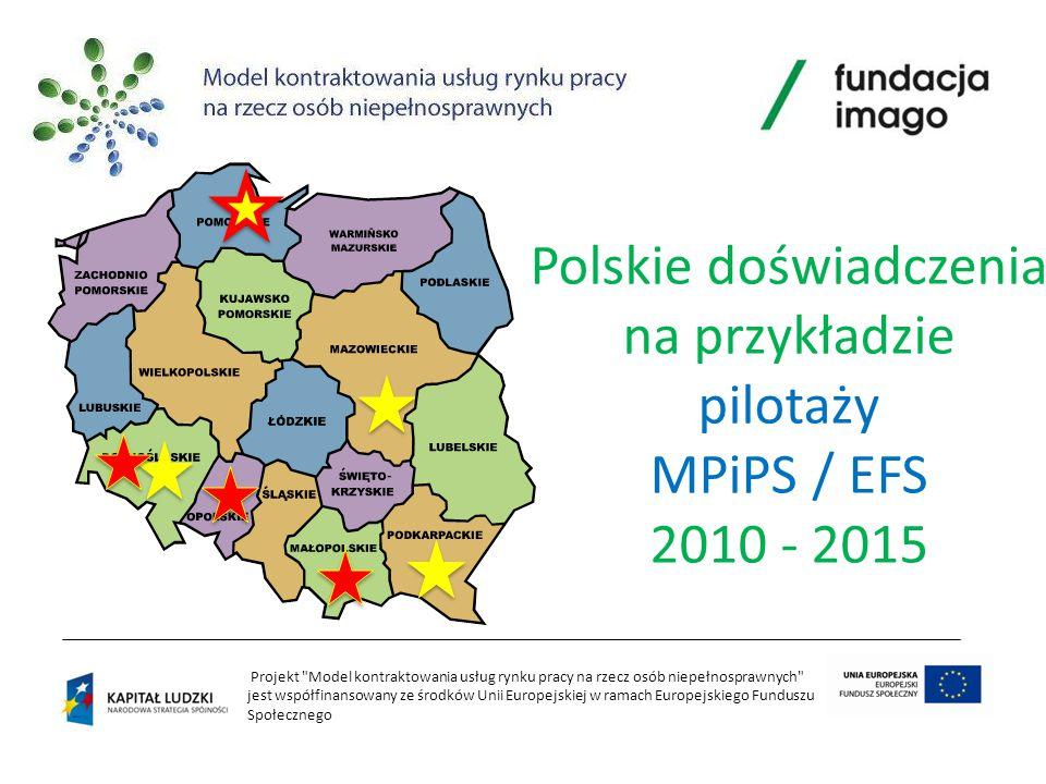 Projekt Model kontraktowania usług rynku pracy na rzecz osób niepełnosprawnych jest współfinansowany ze środków Unii Europejskiej w ramach Europejskiego Funduszu Społecznego Polskie doświadczenia na przykładzie pilotaży MPiPS / EFS 2010 - 2015