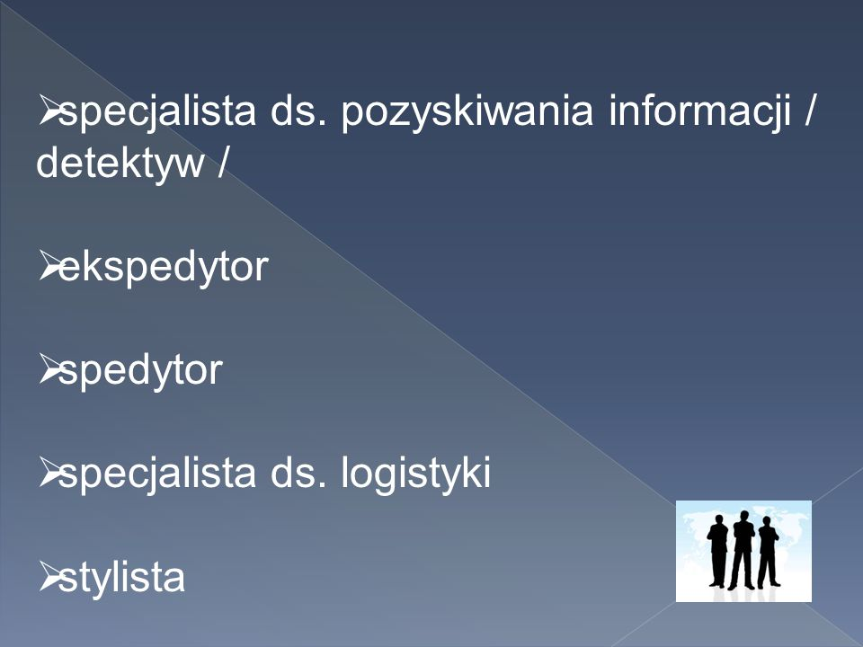  specjalista ds. pozyskiwania informacji / detektyw /  ekspedytor  spedytor  specjalista ds. logistyki  stylista