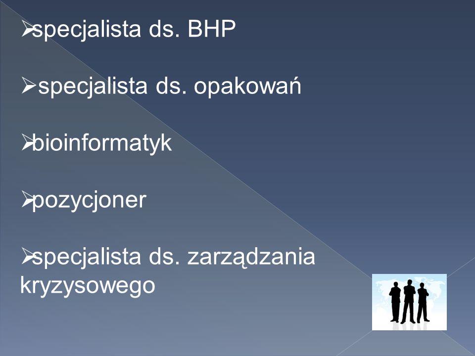  specjalista ds. BHP  specjalista ds. opakowań  bioinformatyk  pozycjoner  specjalista ds. zarządzania kryzysowego