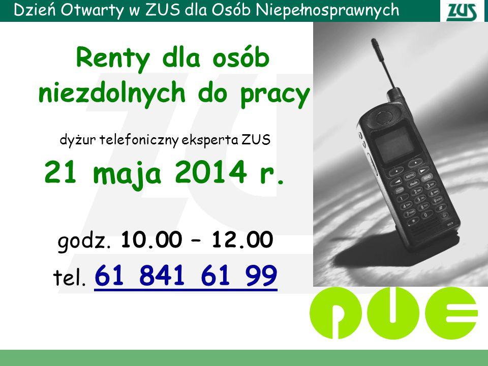 Dzień Otwarty w ZUS dla Osób Niepełnosprawnych Renty dla osób niezdolnych do pracy dyżur telefoniczny eksperta ZUS 21 maja 2014 r.