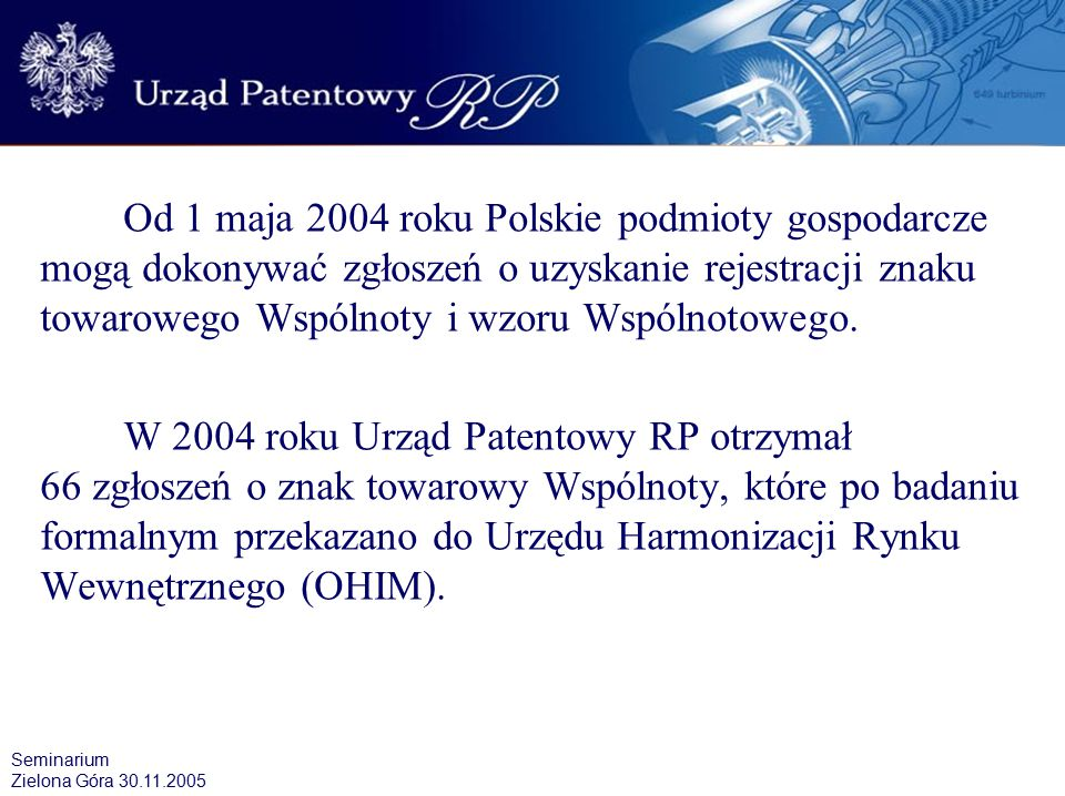 Od 1 maja 2004 roku Polskie podmioty gospodarcze mogą dokonywać zgłoszeń o uzyskanie rejestracji znaku towarowego Wspólnoty i wzoru Wspólnotowego.