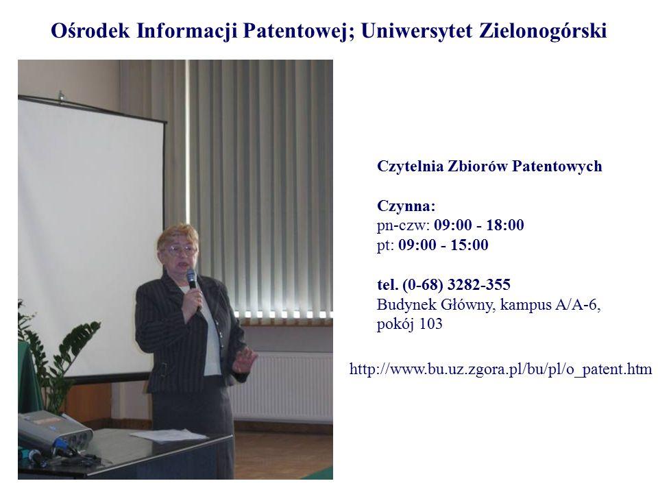 Ośrodek Informacji Patentowej; Uniwersytet Zielonogórski http://www.bu.uz.zgora.pl/bu/pl/o_patent.htm Czytelnia Zbiorów Patentowych Czynna: pn-czw: 09:00 - 18:00 pt: 09:00 - 15:00 tel.
