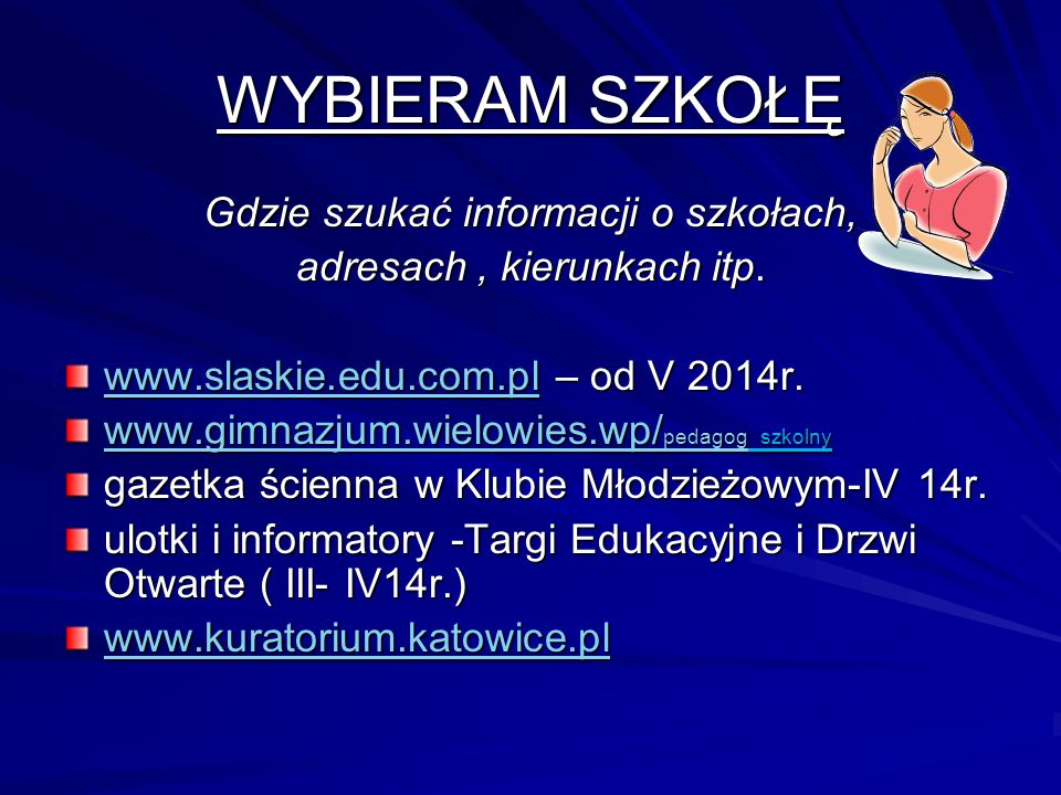 WYBIERAM SZKOŁĘ Gdzie szukać informacji o szkołach, adresach, kierunkach itp. www.slaskie.edu.com.plwww.slaskie.edu.com.pl – od V 2014r. www.slaskie.e