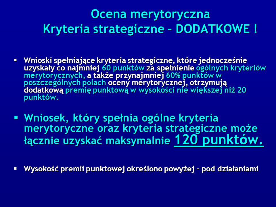 Ocena merytoryczna Kryteria strategiczne – DODATKOWE !  Wnioski spełniające kryteria strategiczne, kt ó re jednocześnie uzyskały co najmniej 60 punkt