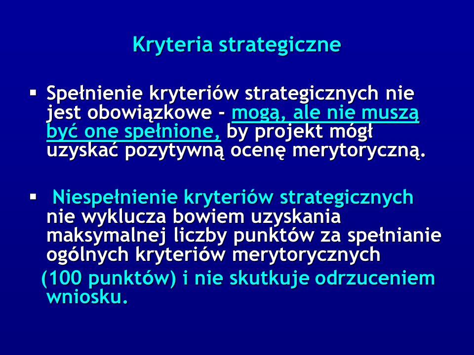 Kryteria strategiczne  Spełnienie kryteriów strategicznych nie jest obowiązkowe - mogą, ale nie muszą być one spełnione, by projekt mógł uzyskać pozytywną ocenę merytoryczną.