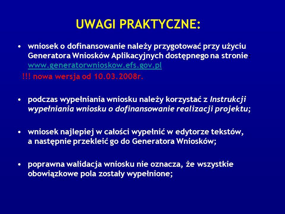 UWAGI PRAKTYCZNE: wniosek o dofinansowanie należy przygotować przy użyciu Generatora Wniosków Aplikacyjnych dostępnego na stronie: www.generatorwnioskow.efs.gov.pl www.generatorwnioskow.efs.gov.pl !!.