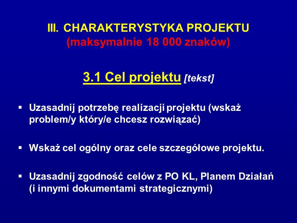 III. CHARAKTERYSTYKA PROJEKTU (maksymalnie 18 000 znaków) 3.1 Cel projektu [tekst]  Uzasadnij potrzebę realizacji projektu (wskaż problem/y który/e c