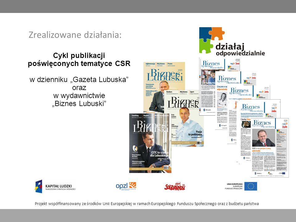 """Projekt współfinansowany ze środków Unii Europejskiej w ramach Europejskiego Funduszu Społecznego oraz z budżetu państwa Zrealizowane działania: Cykl publikacji poświęconych tematyce CSR w dzienniku """"Gazeta Lubuska oraz w wydawnictwie """"Biznes Lubuski"""