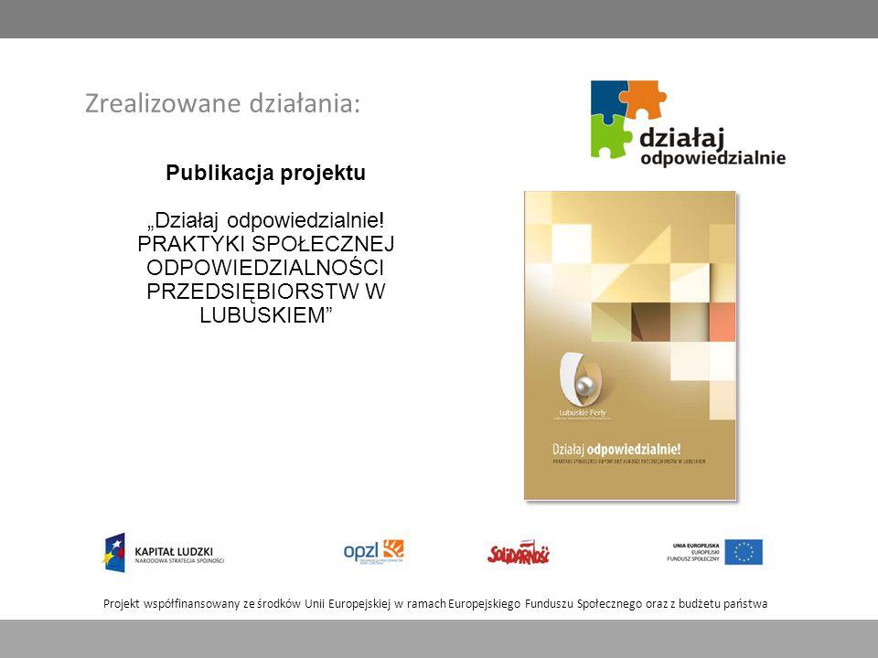 """Projekt współfinansowany ze środków Unii Europejskiej w ramach Europejskiego Funduszu Społecznego oraz z budżetu państwa Zrealizowane działania: Publikacja projektu """"Działaj odpowiedzialnie."""