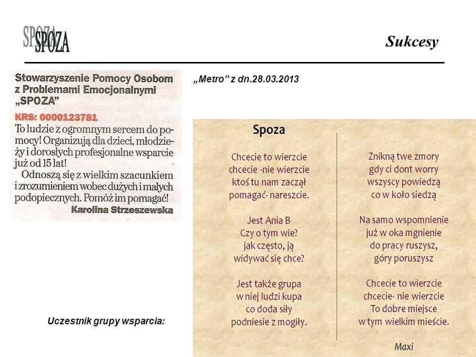 """Sukcesy """"Metro z dn.28.03.2013 Uczestnik grupy wsparcia:"""