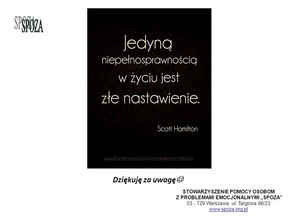 """Dziękuję za uwagę STOWARZYSZENIE POMOCY OSOBOM Z PROBLEMAMI EMOCJONALNYMI """"SPOZA"""" 03 - 729 Warszawa, ul. Targowa 66/23 www.spoza.org.pl www.spoza.org."""