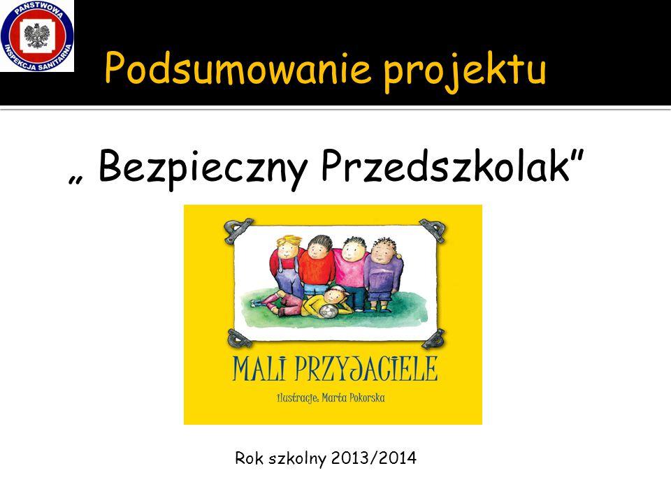 """Podsumowanie projektu """" Bezpieczny Przedszkolak Rok szkolny 2013/2014"""