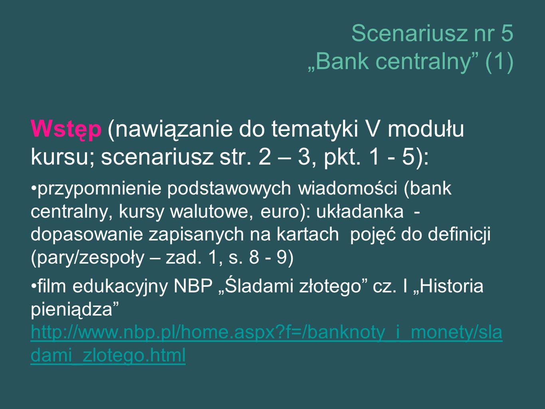 """Scenariusz nr 5 """"Bank centralny (1) Wstęp (nawiązanie do tematyki V modułu kursu; scenariusz str."""