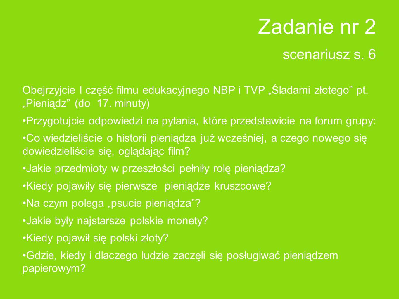 """Zadanie nr 2 scenariusz s. 6 Obejrzyjcie I część filmu edukacyjnego NBP i TVP """"Śladami złotego pt."""