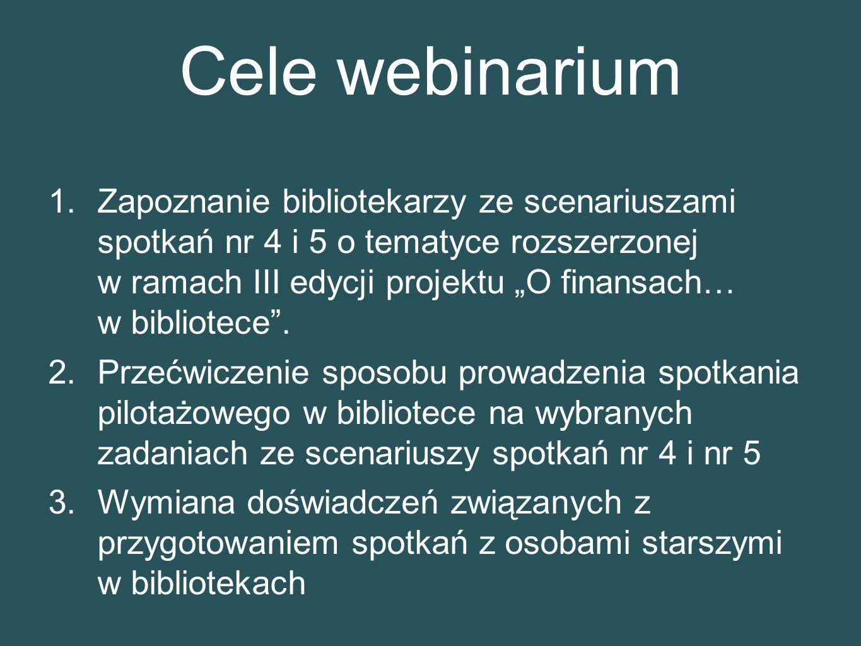 """Cele webinarium 1.Zapoznanie bibliotekarzy ze scenariuszami spotkań nr 4 i 5 o tematyce rozszerzonej w ramach III edycji projektu """"O finansach… w bibliotece ."""