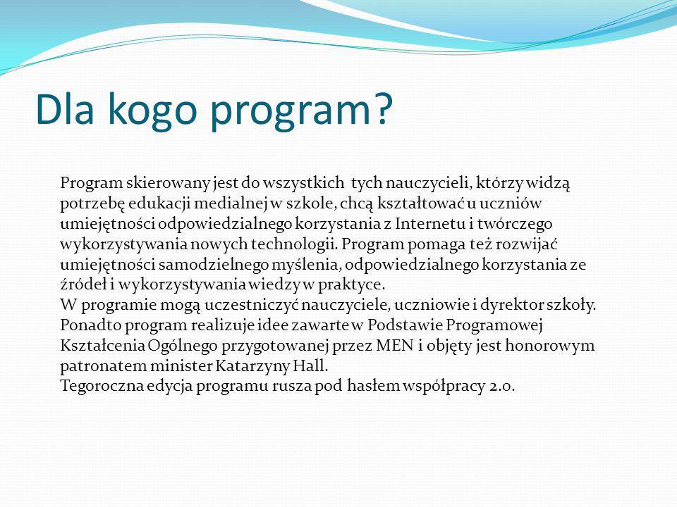 Dla kogo program? Program skierowany jest do wszystkich tych nauczycieli, którzy widzą potrzebę edukacji medialnej w szkole, chcą kształtować u ucznió
