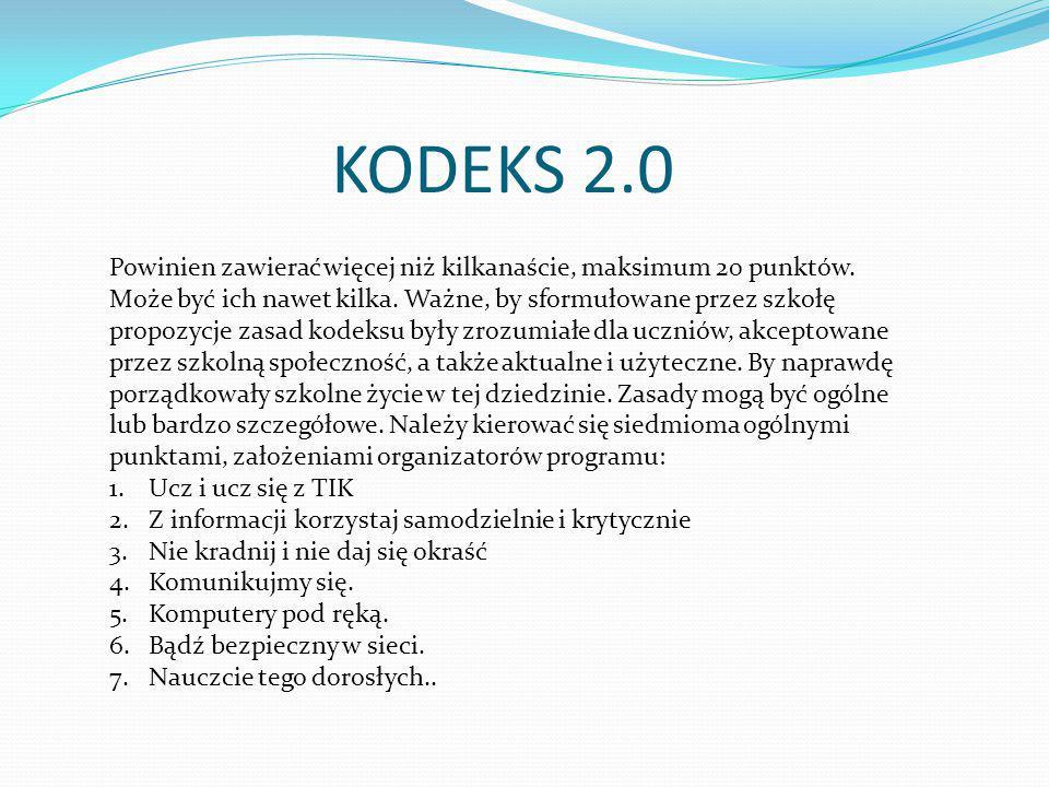 KODEKS 2.0 Powinien zawierać więcej niż kilkanaście, maksimum 20 punktów. Może być ich nawet kilka. Ważne, by sformułowane przez szkołę propozycje zas