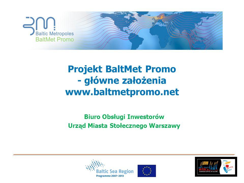 Projekt BaltMet Promo - główne założenia www.baltmetpromo.net Biuro Obsługi Inwestorów Urząd Miasta Stołecznego Warszawy