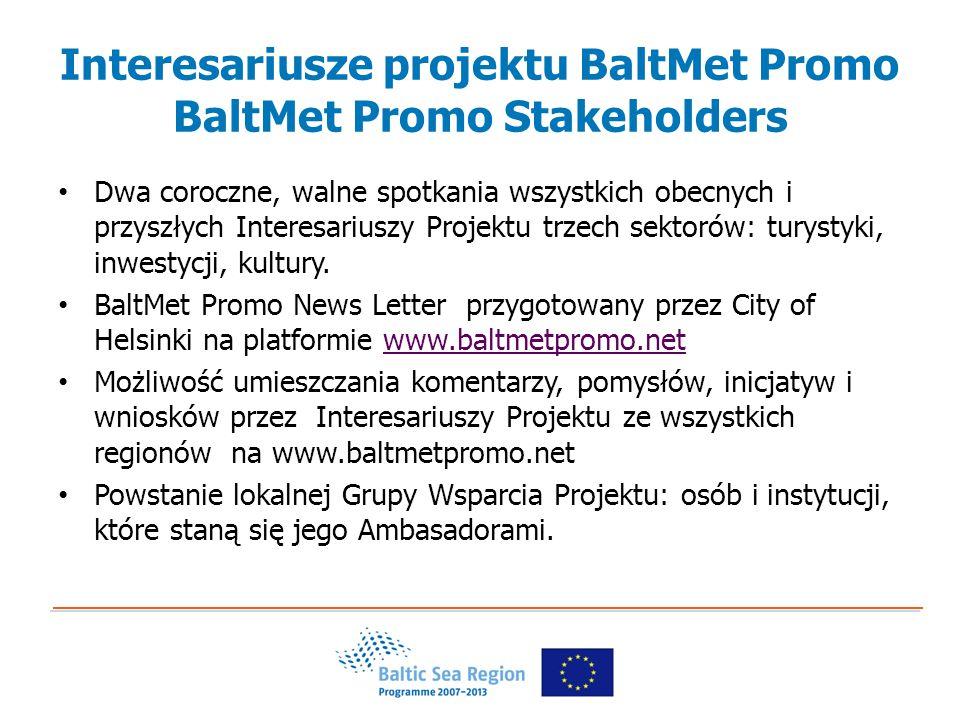 Interesariusze projektu BaltMet Promo BaltMet Promo Stakeholders Dwa coroczne, walne spotkania wszystkich obecnych i przyszłych Interesariuszy Projektu trzech sektorów: turystyki, inwestycji, kultury.