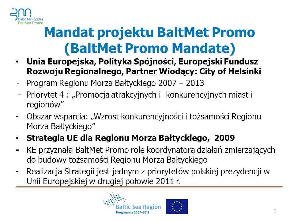 """2 Mandat projektu BaltMet Promo (BaltMet Promo Mandate) Unia Europejska, Polityka Spójności, Europejski Fundusz Rozwoju Regionalnego, Partner Wiodący: City of Helsinki - Program Regionu Morza Bałtyckiego 2007 – 2013 - Priorytet 4 : """"Promocja atrakcyjnych i konkurencyjnych miast i regionów -Obszar wsparcia: """"Wzrost konkurencyjności i tożsamości Regionu Morza Bałtyckiego Strategia UE dla Regionu Morza Bałtyckiego, 2009 -KE przyznała BaltMet Promo rolę koordynatora działań zmierzających do budowy tożsamości Regionu Morza Bałtyckiego - Realizacja Strategii jest jednym z priorytetów polskiej prezydencji w Unii Europejskiej w drugiej połowie 2011 r."""