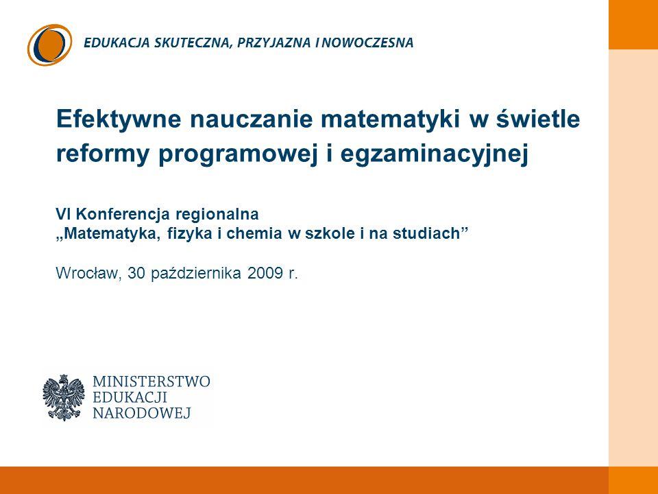 """EDUKACJA SKUTECZNA, PRZYJAZNA I NOWOCZESNA Efektywne nauczanie matematyki w świetle reformy programowej i egzaminacyjnej VI Konferencja regionalna """"Ma"""