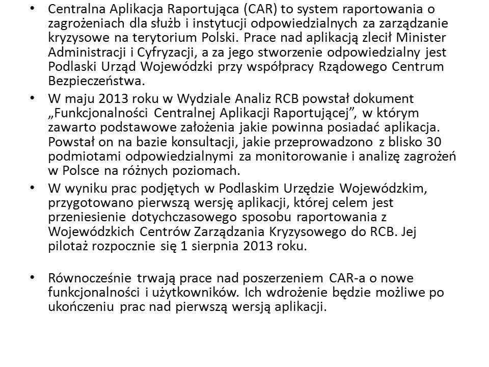 Centralna Aplikacja Raportująca (CAR) to system raportowania o zagrożeniach dla służb i instytucji odpowiedzialnych za zarządzanie kryzysowe na terytorium Polski.