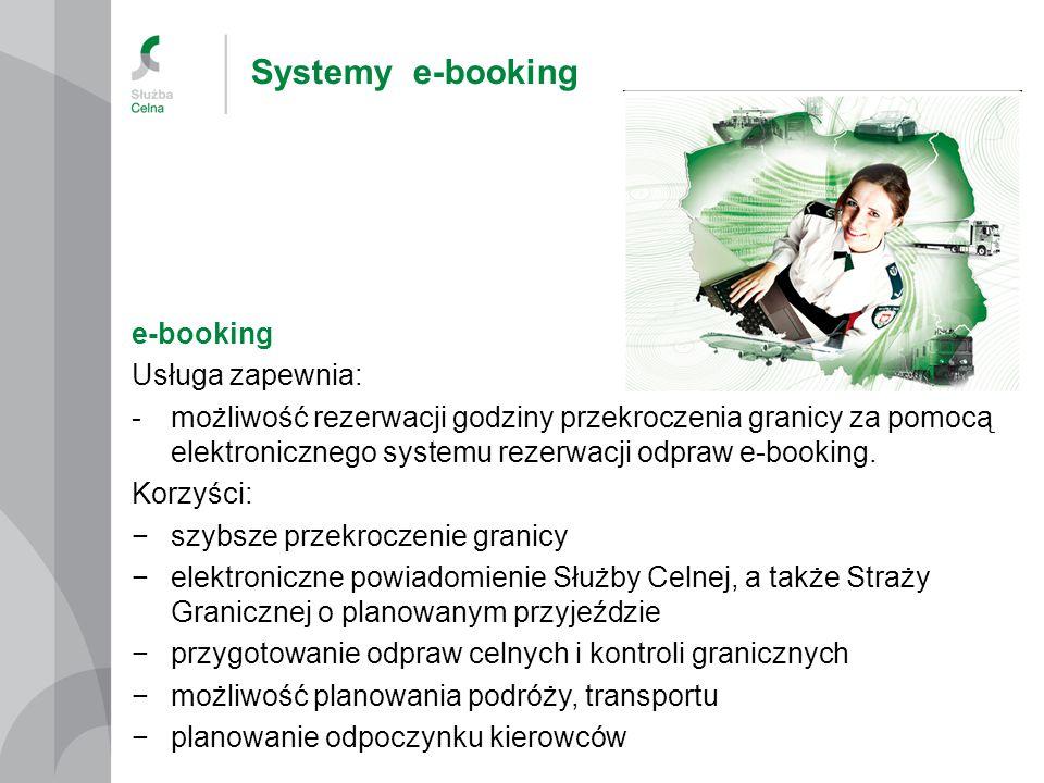Systemy e-booking e-booking Usługa zapewnia: -możliwość rezerwacji godziny przekroczenia granicy za pomocą elektronicznego systemu rezerwacji odpraw e-booking.